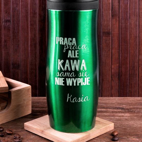 Kubek termiczny zielony - kawa sama się nie wypije